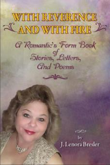 With Reverence and with Fire: A Romantic's Form Book of Stories, Letters, and Poems.